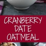 Cranberry Date Oatmeal in a white bowl on a table