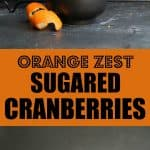 Orange Zest Sugared Cranberries perfect for a treat or a dessert accent