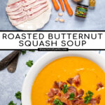 Pinterest Pin with text overlay, Roasted Butternut Squash Soup, images of ingredients laid out to see and the final soup recipe in a white bowl topped with bacon.