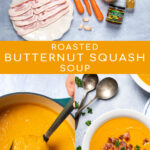 Pinterest Pin with text overlay, Roasted Butternut Squash Soup, images of ingredients, soup in a ladle, and a bowl of soup garnished with bacon and parsley.