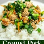 Ground Pork Stir Fry is a 15 minute dinner that the whole family will love