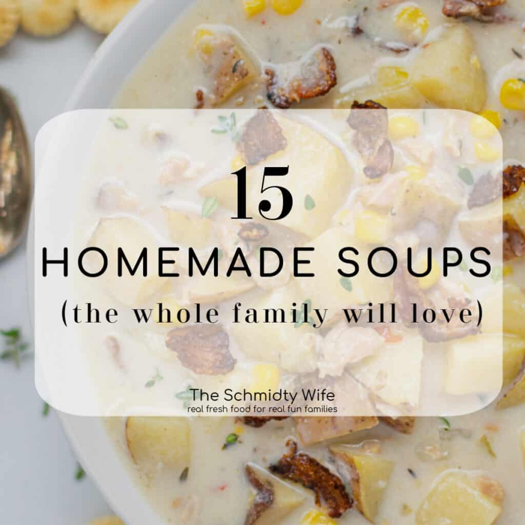 the text ' 15 homemade soups (that your family will love) is set over a photo of a bowl of clam chowder