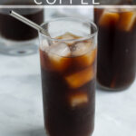 Pinterest Pin for homemade cold brew coffee showing a photo of a glass of cold brew coffee filled with ice with a straw