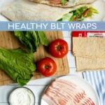 Pinterest Pin for Healthy BLT Wraps with a photo of a wrap cut open to show off a secret sauce, bacon, lettuce, and tomatoes