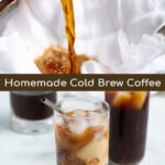Pinterest Pin for Homemade Cold brew Coffee showing two pictures, one of cold brew being poured into cheese cloth and the other of a glass of cold brew swirled with milk