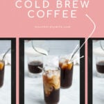 Pinterest Pin for homemade cold brew coffee showing a photo of a glass of cold brew with milk being poured in making coffee and milk swirls in the glass