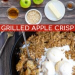 Grilled Apple Crisp Pinterest Pin showing two images, the ingredients needed for the dish and the cooked dessert topped with vanilla ice cream
