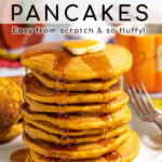 Pinterest Pin with Text overlay Homemade Pumpkin Pancakes showing a tall stack of pancakes with butter on top and syrup dripping down the side.