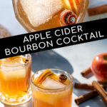 Pinterest Pin with text overlay Apple Cider Bourbon Cocktail, images of drink from overhead and whiskey glass full of bourbon cider garnished with cinnamon sticks and apples.