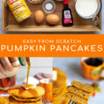 Pinterest Pin with Text overlay Easy From Scratch Pumpkin Pancakes show images of the ingredients, the pancakes stacked on a plate with syrup, and a bite of the fluffy pancakes on a fork.