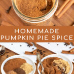 Pinterest Pin with text overlay Homemade Pumpkin Pie Spice with photos of the spices in piles on a plate and then mixed into a small jar.