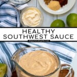 Pinterest Pin with text overlay Healthy Southwest Sauce showing photos of the ingredients needed to make the southwest sauce and a glass cup of the final sauce recipe.