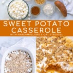 Pinterest Pin with Text: Sweet Potato Casserole with Marshmallow & Oat Streusel, showing the ingredients needed, making the dish, and the final recipe with a scoop out of it.