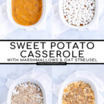 Pinterest Pin with Text: Sweet Potato Casserole with Marshmallow & Oat Streusel, showing the different steps of making the dish.