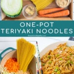 Pinterest Pin with text, One-Pot Teriyaki Noodles. Images of ingredients need and those ingredients in a pot, then the finished recipe in a large white bowl.