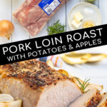 Pinterest Pin with Text, Pork Loin Roast with Potatoes and Apples. Images showing sliced pork on serving platter and ingredients needed for the recipe.