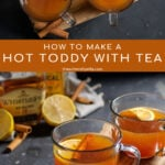 Pinterest Pin with text overlay 'How to make a Hot Toddy with Tea'. Image of clear mugs filled with hot toddy and garnished with a cinnamon stick and lemon slice.