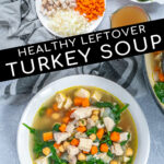 Pinterest Pin with text Healthy Leftover Turkey Soup, images of ingredients need make the soup and the final soup in a white bowl.