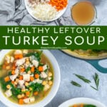Pinterest Pin with text Healthy Leftover Turkey Soup, images of ingredients laid out on a table and two bowls filled with healthy turkey soup.