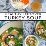Pinterest Pin with text Healthy Leftover Turkey Soup, images of ingredients needed for the soup, a ladle in a pot of soup and two bowls filled with colorful turkey soup.