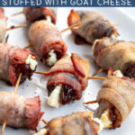 Pinterest Pin with text overlay 'Bacon Wrapped Dates Stuffed with Goat Cheese'. Image of bacon wrapped dates placed on a white plate.