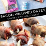 Pinterest Pin with text overlay 'Bacon Wrapped Dates Stuffed with Goat Cheese'. Images of bacon wrapped dates placed on a white plate and of ingredients needed.