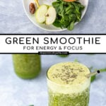 Pinterest Pin with text over lay 'Green Smoothie for energy & focus'. Image of glass full of bright green smoothie.