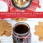 Pinterest Pin with text overlay 'Gingerbread Simple Syrup Perfect For Coffee & Holiday Drinks'. Images of a saucepan with the ingredients and of a glass jar of dark colored syrup tied up with a red and white bow.
