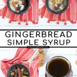 Pinterest Pin with text overlay 'Gingerbread Simple Syrup'. Images of the making of the syrup in a sauce pan and the final syrup in a glass jar with a red bow.