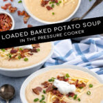 Pinterest Pin for with text overlay 'Loaded Baked Potato Soup in the Pressure Cooker'. Images of bowls of garnished baked potato soup.