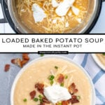 Pinterest Pin for with text overlay 'Loaded Baked Potato Soup in the Instant Pot'. Images of bowl of loaded baked potato soup and soup in the pressure cooker.