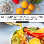 Pinterest Pin with text overlay 'Shrimp on Mixed Greens with Orange Vinaigrette'. Images of large bowls filled with mixed greens, grilled shrimp, avocado, and oranges.