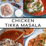 Pinterest Pin with text overlay 'Chicken Tikka Masala', images of ingredients, making the sauce, adding chicken to the sauce, and of a bowl of chicken tikka masala next to a bed of rice.