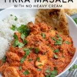 Pinterest Pin with text overlay 'Chicken Tikka Masala with no heavy cream', image of bowl of chicken tikka masala next to a bed of rice.