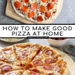 "Pinterest Pin with text ""How to make good Pizza at Home"", images of uncooked pizza and a cooked pizza."