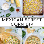 Pinterest Pin with text 'Mexican Street Corn Dip', images of ingredients and of street corn dip in a white bowl with tortilla chips.