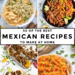 Pinterest Pin with text '50 of the best Mexican Recipes to make at home'. collage of images of Mexican recipes.