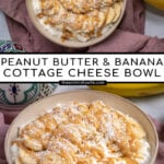 Pinterest Pin with text overlay ' Peanut Butter & Banana Cottage Cheese Bowl', image of bowl filled with cottage cheese, banana slices, and drizzled peanut butter.