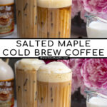 Pinterest Pin with text overlay 'Salted Maple Cold Brew Coffee', image of a glass of cold brew with a foam top.