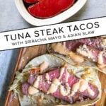 Pinterest Pin with text overlay 'Tuna Steak Tacos with sriracha mayo & asian slaw' images of a tray full of seared tuna tacos with garnishes.