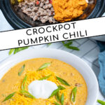 Pinterest Pin with text 'Crockpot Pumpkin Chili', images of crockpot with ingredients and a bowl of yellow pumpkin chili topped with green onions, and sour cream.